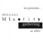 『 minority gathering 』 2016   6/4 ・ 6/5